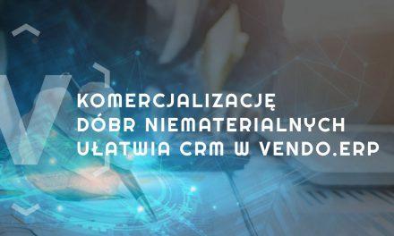 Komercjalizację dóbr niematerialnych ułatwia CRM w VENDO.ERP